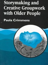 Storymaking and Creative Groupwork With Elderly People | Paula Crimmens |