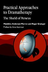 Practical Approaches to Dramatherapy | Andersen-Warren, Madeline ; Grainger, Roger |
