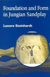Foundation and Form in Jungian Sandplay | Lenore Steinhardt |
