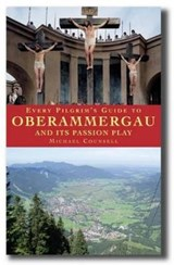Every Pilgrim's Guide to Oberammergau and Its Passion Play | Michael Counsell |