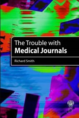 The Trouble With Medical Journals | Richard Smith |