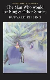 Man Who Would Be King & Other Stories | Rudyard Kipling |