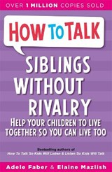 How To Talk: Siblings Without Rivalry | Adele Faber & Elaine Mazlish & Elaine Mazlish |