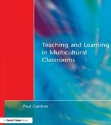 Teaching and Learning in Multicultural Classrooms | Paul Gardner |