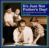 It's Just Not Father's Day! | Peter Stake |