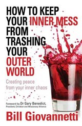 How to Keep Your Inner Mess from Trashing Your Outer World | Bill Giovannetti |