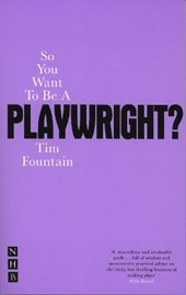 So You Want to Be a Playwright? How to write a play and get