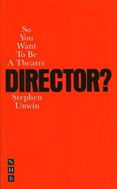 So You Want to Be a Director? | Stephen Unwin |