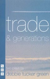 Trade & Generations | Debbie Tucker Green |