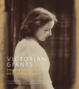 Victorian giants : the birth of art photography | Philip Prodger |