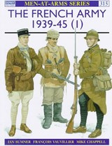 The French Army 1939-45 (1) | Ian Sumner & François Vauvillier & Mike Chappell |