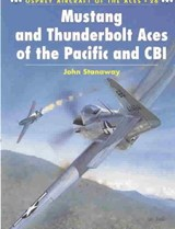 Mustang and Thunderbolt Aces of the Pacific and Cbi | John Stanaway |