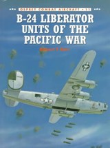 B-24 Liberator Units of the Pacific War | Robert F. Dorr |