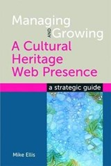 Managing and Growing a Cultural Heritage Web Presence | Mike Ellis |