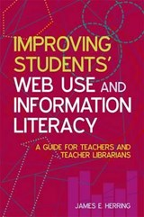 Improving Students' Web Use and Information Literacy | James E. Herring |