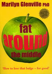 Fat Around the Middle: How To Lose That Bulge For Good and W