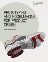 Prototyping and Modelmaking for Product Design | Bjarki Hallgrimson |