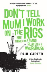 Don't Tell Mum I Work on the Rigs | Paul Carter |