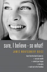 Sure I Believe - So What! | James Montgomery Boice |