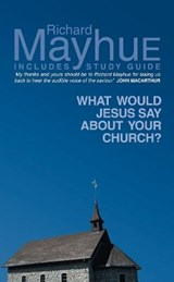 What Would Jesus Say About Your Church | Richard Mayhue |