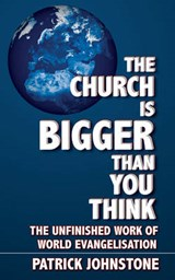 The Church Is Bigger Than You Think | Patrick Johnstone |