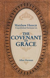 Matthew Henry's Unpublished Sermons on the Covenant of Grace | Matthew Henry |