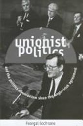 Unionist Politics and the Politics of Unionism Since the Anglo-Irish Agreement | Feargal Cochrane |