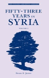 Fifty-Three Years in Syria, Volume I