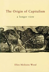 The Origin of Capitalism | Ellen Meiksins Wood |