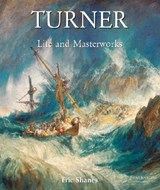The Life and Masterworks of J.M.W. Turner | Eric Shanes |