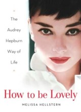HOW TO BE LOVELY AUDREY HEPBURN | Melissa Hellstern |