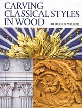 Carving Classical Styles in Wood | Frederick Wilbur |