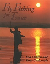 Fly Fishing for Trout | Bob Church ; Peter Gathercole |