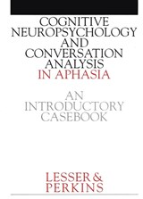 Cognitive Neuropsychology and and Conversion Analysis in Aphasia - An Introductory Casebook | Ruth Lesser |