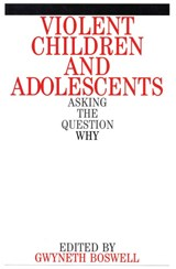 Violent Children and Adolescents | Gwyneth Boswell |