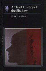 A Short History of the Shadow | Victor I. Stoichita |