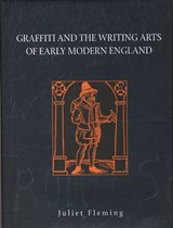 Graffiti Arts and the Writing Arts of Early Modern England | Juliet Fleming |