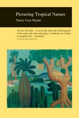 Picturing Tropical Nature | Nancy Leys Stepan |