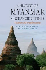 A History of Myanmar Since Ancient Times | Michal Aung Thwin |