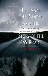 The Nazi, the Painter and the Forgotten Story of the SS Road | G. H. Bennett |