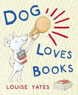 Dog Loves Books | Louise Yates |