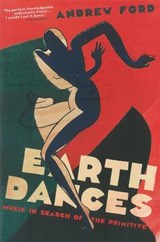 Earth Dances: Music in Search of the Primitive | Andrew Ford |