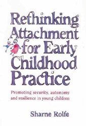 Rethinking Attachment for Early Childhood Practice | Sharne Rolfe |
