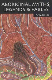 Aboriginal Myths, Legends & Fables | A.W. Reed |