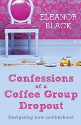 Confessions of a Coffee Group Dropout | Eleanor Black |