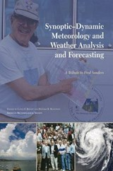 Synoptic-Dynamic Meteorology and Weather Analysis and Forecasting - A Tribute to Fred Sanders | Lance F Bosart |