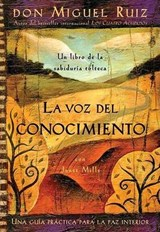 La Voz Del Conocimiento / The Voice of Knowledge | Ruiz, Don Miguel ; Mills, Janet ; Ruiz, Miguel |