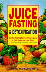 Juice Fasting and Detoxification | Steve Meyerowitz |