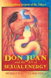 Don Juan and the Art of Sexual Energy | Merilyn Tunneshende |
