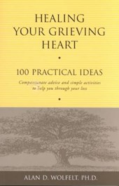 Healing Your Grieving Heart | Wolfelt, Alan D., Ph.D. |